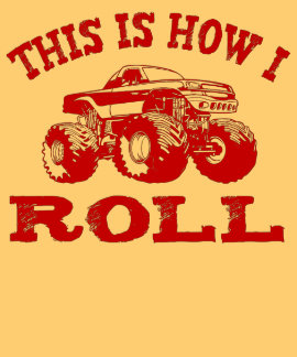This Is How I Roll - Monster Truck T Shirt