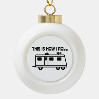 This Is How I Roll Motorhome Ceramic Ball Christmas Ornament