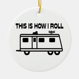 This Is How I Roll Motorhome Ceramic Ornament