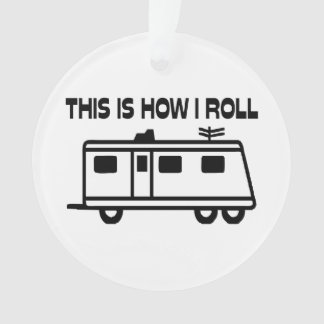 This Is How I Roll Motorhome Ornament