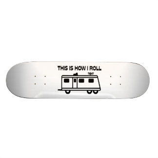 This Is How I Roll Motorhome Skateboard Deck