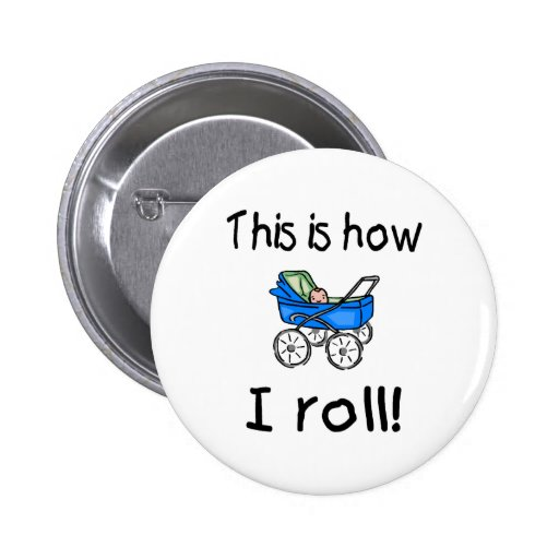 This Is How I Roll Pinback Button
