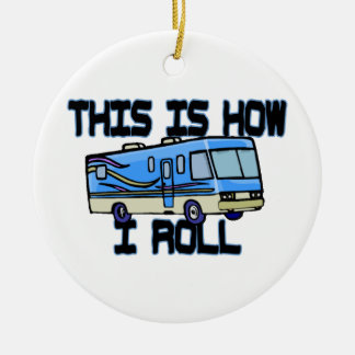 This Is How I Roll RV Ceramic Ornament