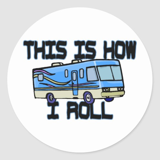 This Is How I Roll RV Classic Round Sticker