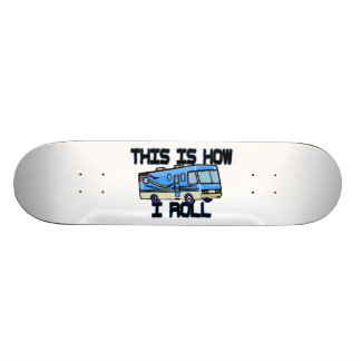 This Is How I Roll RV Skateboard