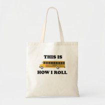 This Is How I Roll School Bus Driver Funny Quote Tote Bag