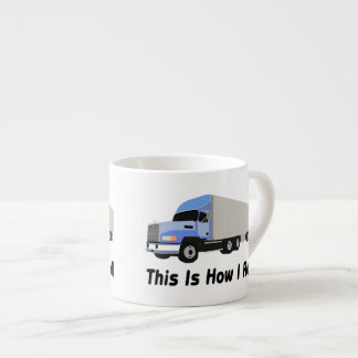 This Is How I Roll Semi Truck Espresso Cup