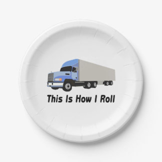 This Is How I Roll Semi Truck 7 Inch Paper Plate
