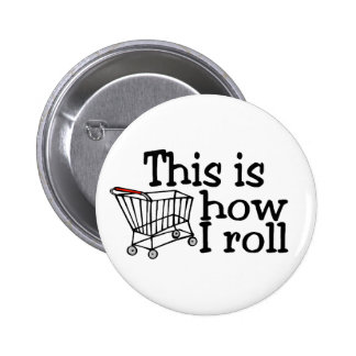 This Is How I Roll Shopping Cart Pinback Buttons