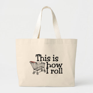 This Is How I Roll (Shopping Cart) Large Tote Bag