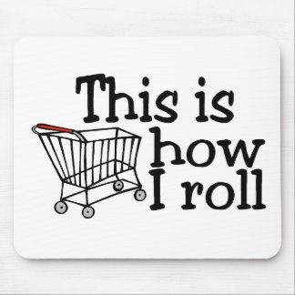This Is How I Roll (Shopping Cart) Mouse Pad