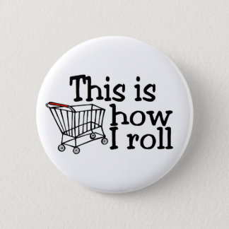 This Is How I Roll Shopping Cart Pinback Button