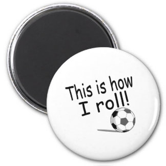This Is How I Roll (Soccer) 2 Inch Round Magnet