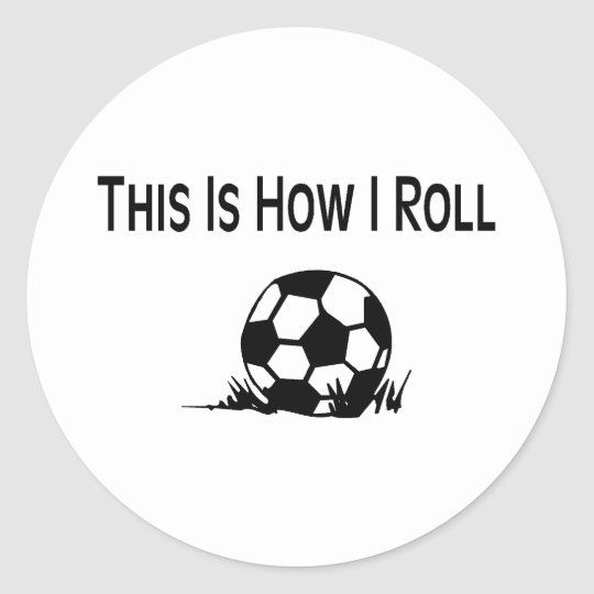This Is How I Roll Soccer Ball In Grass Classic Round Sticker
