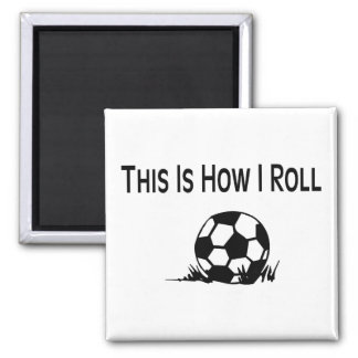 This Is How I Roll Soccer Ball In Grass Refrigerator Magnet