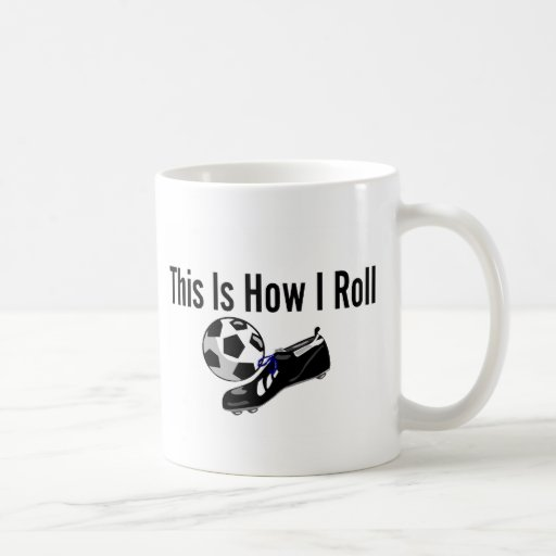 This Is How I Roll Soccer Ball Shoes Mugs