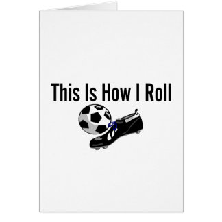 This Is How I Roll Soccer Ball Soccer Shoe Card