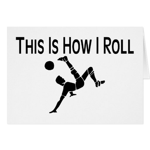 This Is How I Roll Soccer Kick Greeting Cards