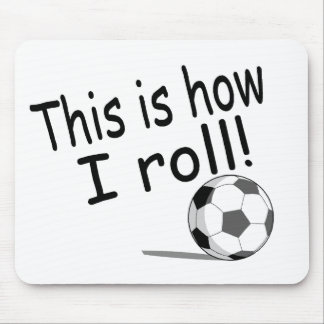 This Is How I Roll (Soccer) Mouse Pad