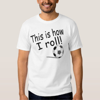 This Is How I Roll Soccer Shirt
