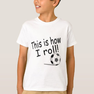 This Is How I Roll (Soccer) T-Shirt
