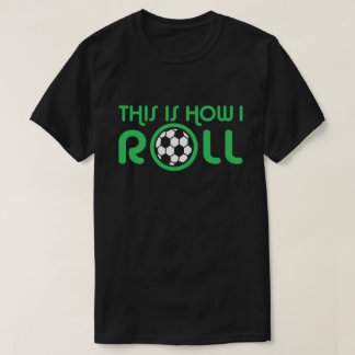 This Is How I Roll Soccer T-Shirt