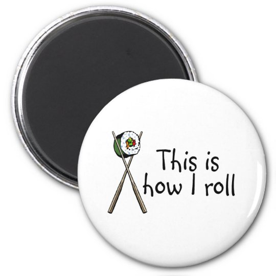 This Is How I Roll Sushi Magnet
