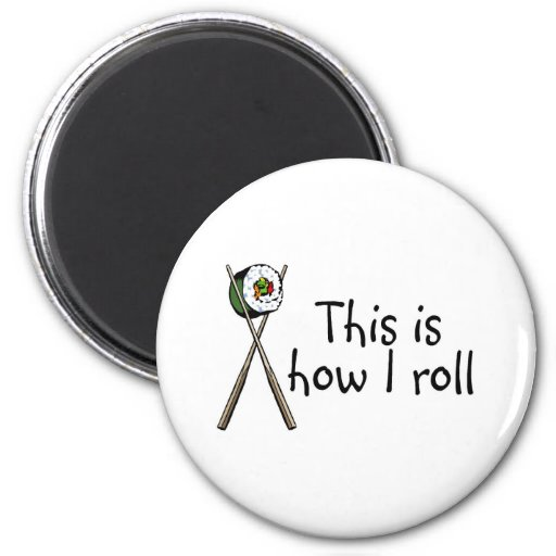 This Is How I Roll Sushi Refrigerator Magnets