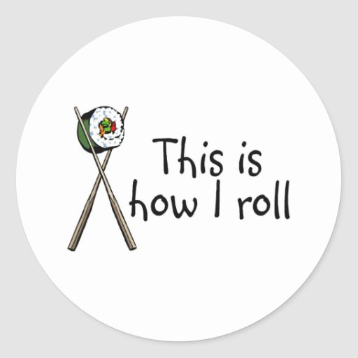 This Is How I Roll Sushi Round Stickers