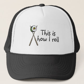 This Is How I Roll Sushi Trucker Hat