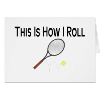 This Is How I Roll Tennis Card