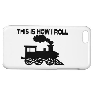 This Is How I Roll Train iPhone 5C Cover