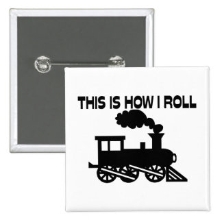 This Is How I Roll Train Pinback Button