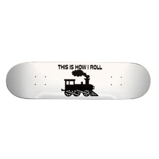 This Is How I Roll Train Skateboard
