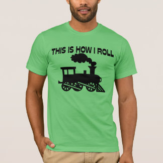 This Is How I Roll Train T-Shirt
