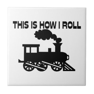 This Is How I Roll Train Ceramic Tiles