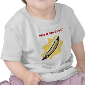 This is how I roll! Shirt