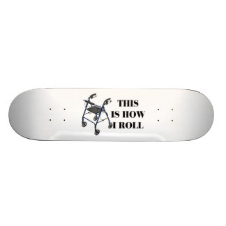 This Is How I Roll Walker Skateboard