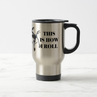 This Is How I Roll Walker Travel Mug