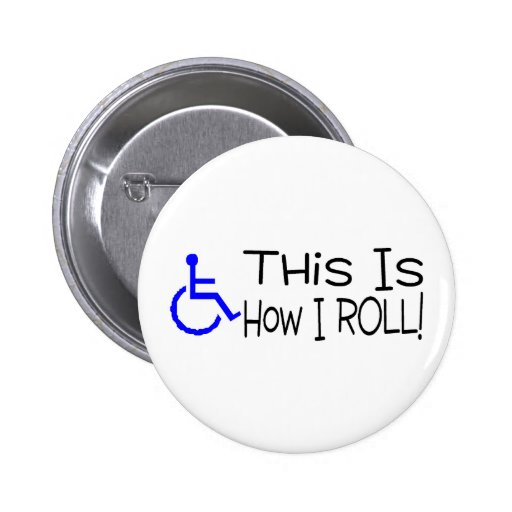 This Is How I Roll Wheelchair Pinback Buttons