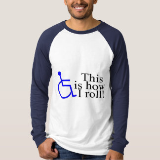 This Is How I Roll Wheelchair Shirt