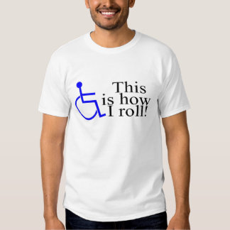 This Is How I Roll Wheelchair T Shirt