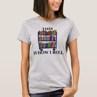 This is How I Roll Women's T-Shirt