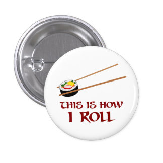 This Is How I Sushi Roll 1 Inch Round Button