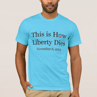 This is How Liberty Dies - Nov 6 - On White T-Shirt