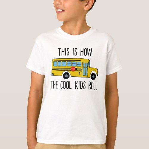 This is How the Cool Kids Roll _ Funny School Bus T_Shirt