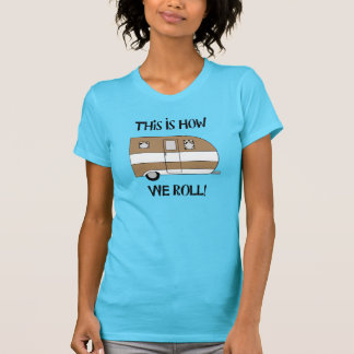 """""""This Is How We Roll"""" T Shirt"""