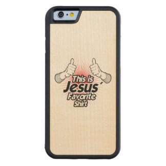 This is Jesus Favorite Shirt - Holiday Humor Carved® Maple iPhone 6 Bumper