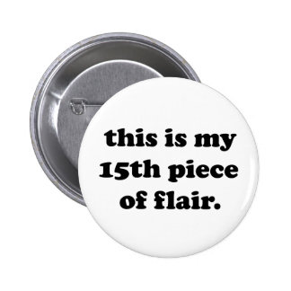 This is My 15th Piece of Flair   Funny Quote Pinback Button