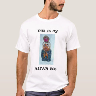 THIS IS MY ALTAR EGO T-Shirt